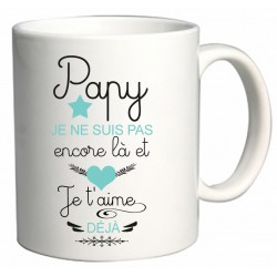 Mug Papy je ne suis pas encore là et je t'aime déjà Cadeau D'amour