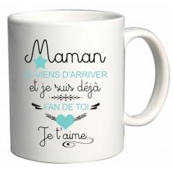 Mug Maman Je viens d'arriver et Je suis déjà fan de toi Je t'aime Cadeau D'amour