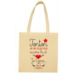 Tote bag Tonton je ne suis pas encore là et je t'aime déjà Cadeau D'amour