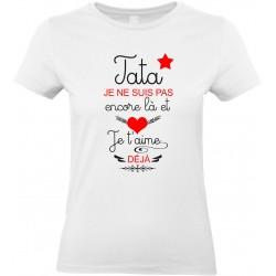 T-shirt femme Col Rond Tata je ne suis pas encore là et je t'aime déjà Cadeau D'amour