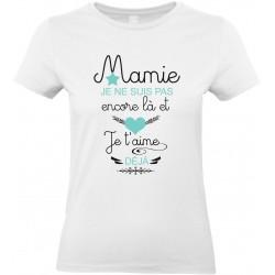 T-shirt femme Col Rond Mamie je ne suis pas encore là et je t'aime déjà Cadeau D'amour