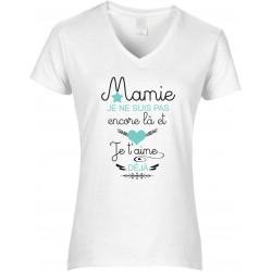 T-shirt femme Col V Mamie je ne suis pas encore là et je t'aime déjà Cadeau D'amour