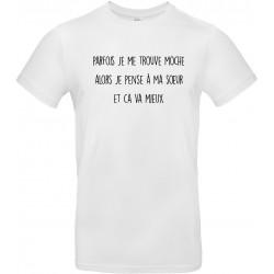 T-shirt homme Col Rond Parfois je me trouve moche alors je pense à ma sœur Cadeau D'amour