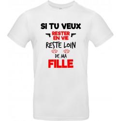 T-shirt homme Col Rond Si tu veux rester en vie reste loin de ma Fille Cadeau D'amour