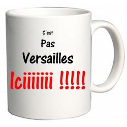 Mug C'est pas Versailles iciiiiiii !!!!! Cadeau D'amour