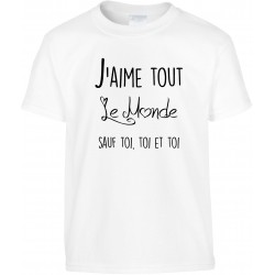 T-shirt enfant J'aime tout le monde sauf toi, toi et toi Cadeau D'amour