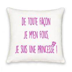 Coussin carré de toute façon je m'en fou, je suis une princesse ! Cadeau D'amour