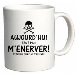 Mug Aujourd'hui faut pas m'énerver Cadeau D'amour