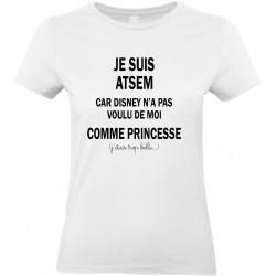 T-shirt femme Col Rond Je suis Atsem car Disney n'a pas voulu de moi comme Princesse Cadeau D'amour