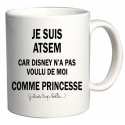 Mug Je suis Atsem car Disney n'a pas voulu de moi comme Princesse Cadeau D'amour