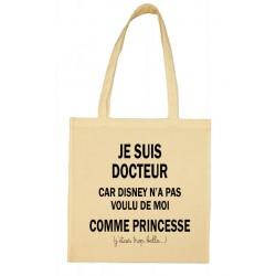 Tote bag Je suis Docteur car Disney n'a pas voulu de moi comme Princesse Cadeau D'amour