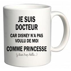 Mug Je suis Docteur car Disney n'a pas voulu de moi comme Princesse Cadeau D'amour