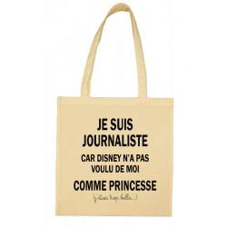 Tote bag Je suis Journaliste car Disney n'a pas voulu de moi comme Princesse Cadeau D'amour