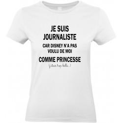 T-shirt femme Col Rond Je suis Journaliste car Disney n'a pas voulu de moi Cadeau D'amour