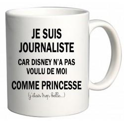 Mug Je suis Journaliste car Disney n'a pas voulu de moi comme Princesse Cadeau D'amour
