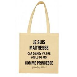 Tote bag Je suis Maîtresse car Disney n'a pas voulu de moi comme Princesse Cadeau D'amour