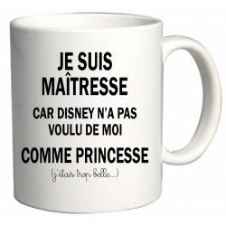 Mug Je suis Maîtresse car Disney n'a pas voulu de moi comme Princesse Cadeau D'amour