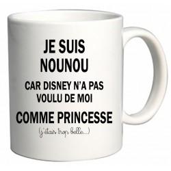 Mug Je suis Nounou car Disney n'a pas voulu de moi comme Princesse Cadeau D'amour